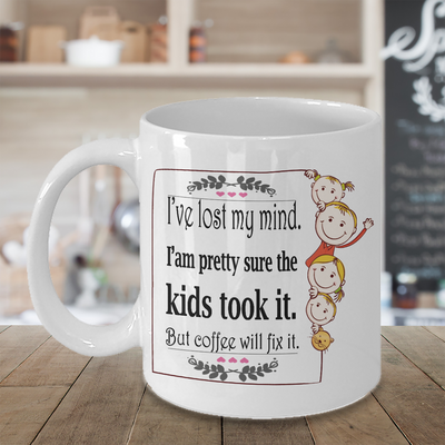 Mum has lost her mind, but coffee will fix it coffee mug