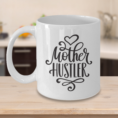 Funny Mug for Mum, Mother Hustler Mug, Birthday Gift for Mum, 11oz or 15oz white ceramic mug