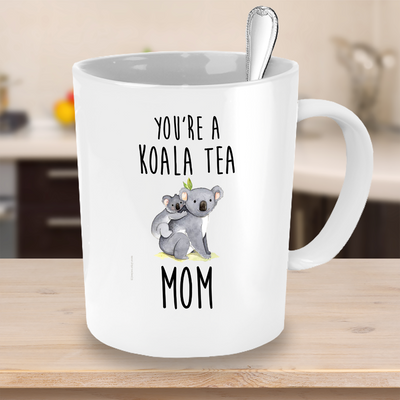 Mothers Day gift - You're a koala tea Mom - Birthday coffee cup for mom