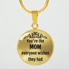 You're the MOM everyone wishes they had - Mother's Day or Birthday gift