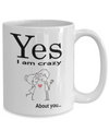 Valentine Mug - Yes I am crazy about you. Valentine gift for her or him