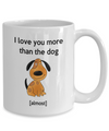 I love you more than the dog - Anniversary Wedding gift