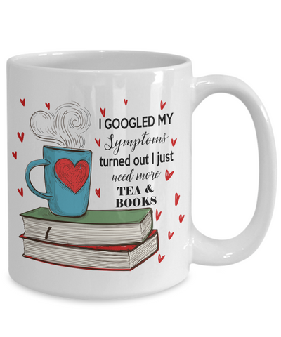 I googled my symptoms turned out I need more tea and books coffee mug