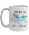 Mermaid Mug. I'm done adulting, let's be mermaids.
