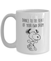 Snoopy dancing to the beat of your own drum. Snoopy inspirational quote mug.