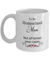 To My Homeschool Mom gift idea. Not all heroes wear capes quote.