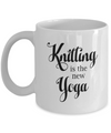 Knitting is the new Yoga - Funny Knitting Mug