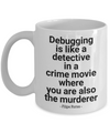 Funny Debugging Mug, Debugging Software Developer Tester Gift for Co-worker
