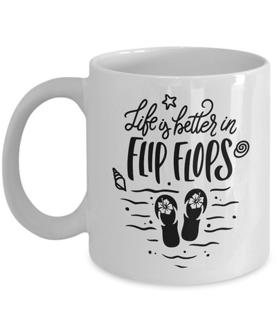 Birthday Gift, Summer Mug, Beach Mug, Life is better in Flip Flops, 11oz or 15oz white ceramic mug