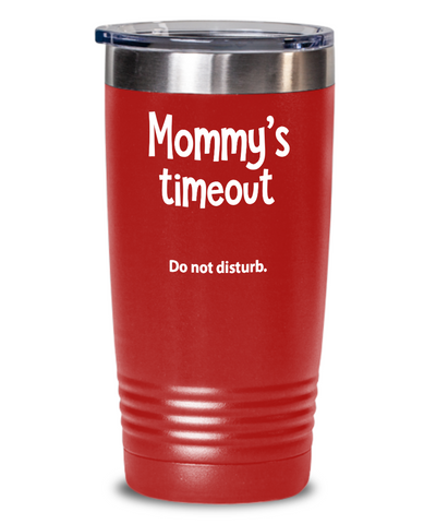 Birthday Gift for Mom. Mommy's Timeout. Humorous Tumbler Gift for Mom.