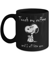 Snoopy touch my coffee and I will bite you