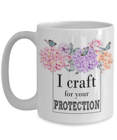 Crafting Gift. I craft for your protection. Crafting mug.