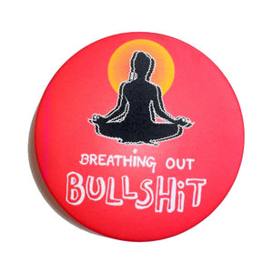 Breathing out BULLSHIT | Badge+Magnet