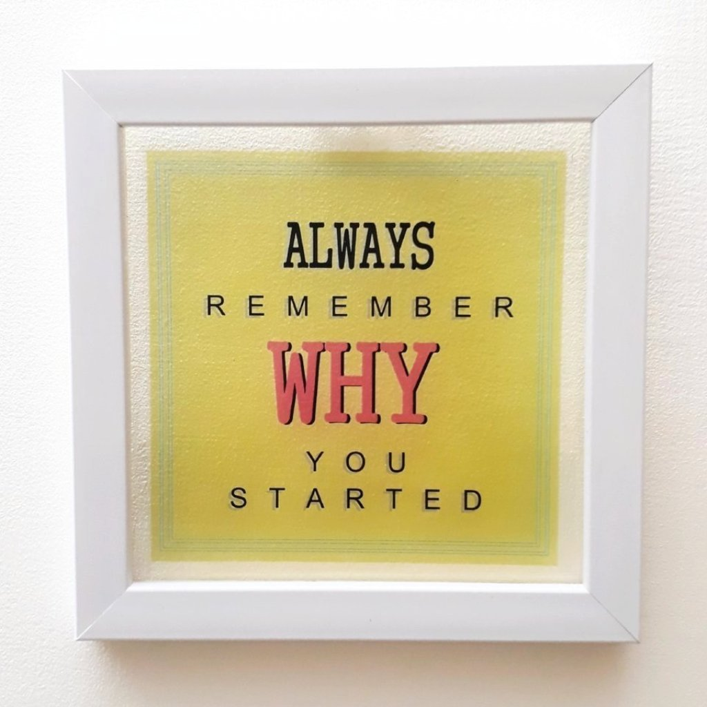 Remember WHY you started | Floating Frame