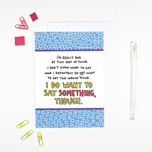 I Want To Say Something Card by Angela Chick