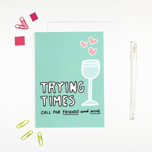 Trying Times Call for Friends and Wine Card by Angela Chick