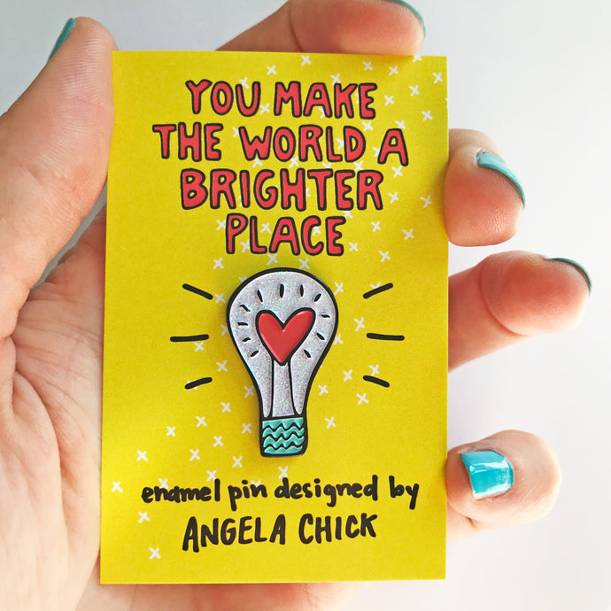 You Make the World a Brighter Place Pin for friends by Angela Chick