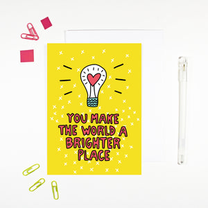 You Make the World a Brighter Place Card by Angela Chick