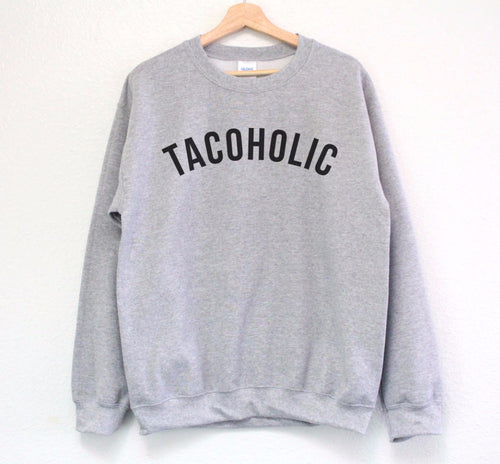 Tacoholic Sweatshirt