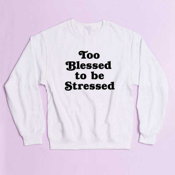 Too Blessed To Be Stressed Crewneck Sweatshirt