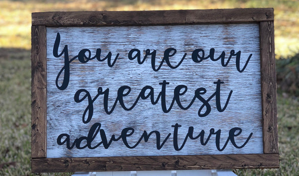 "You Are Our Greatest Adventure Sign 24""X16"""