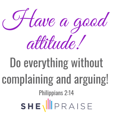 Motivational Bible verses, Philippians 2:14. Have a good attitude! Do everything without complaining and arguing.