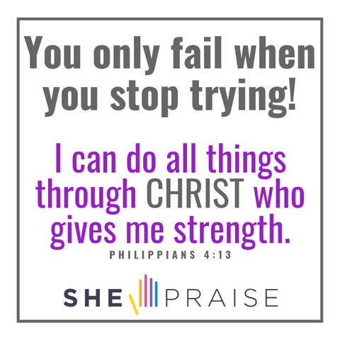 Motivational Bible verses, Philippians 4:13. You only fail when you stop trying! I can do all things through Christ who gives me strength.