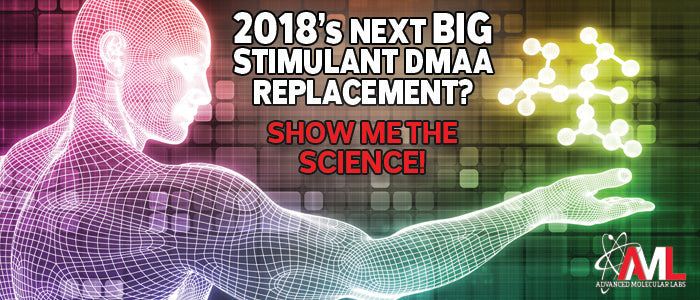 2018's Next Big Stimulant DMAA Replacement! Show Me the Science!