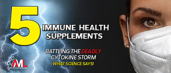TOP 5 IMMUNE HEALTH SUPPLEMENTS. BATTLING THE DEADLY CYTOKINE STORM: What Science Says