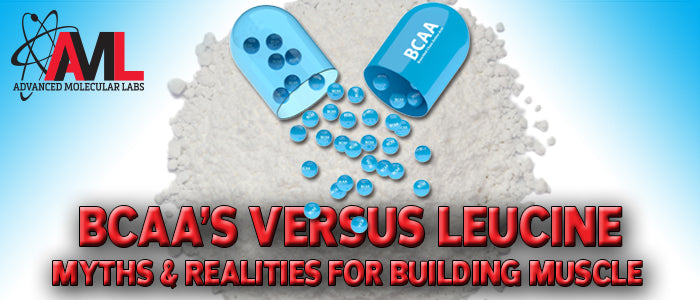 BCAAs VERSUS LEUCINE: MYTHS & REALITIES FOR BUILDING MUSCLE