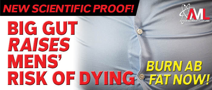 New Scientific Proof! BIG GUT RAISES MENS' RISK OF DYING: Burn Ab Fat Now!