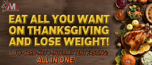 EAT ALL YOU WANT ON THANKSGIVING  AND LOSE WEIGHT! Low-Carb-Keto-Intermittent Fasting: All in One!