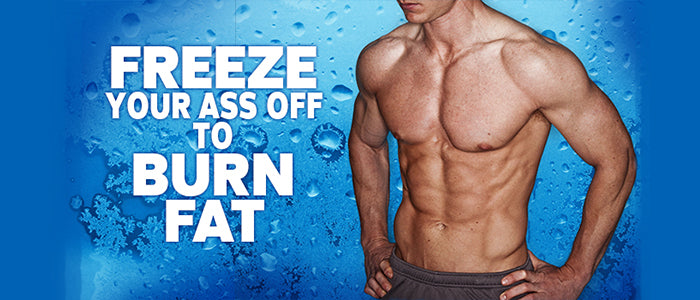 Freeze Your Ass Off to Burn Fat