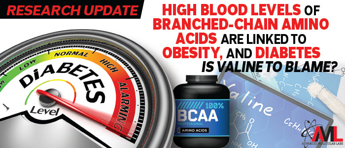 HIGH BLOOD LEVELS OF BRANCHED-CHAIN AMINO ACIDS ARE LINKED TO OBESITY, AND DIABETES: IS VALINE TO BLAME?