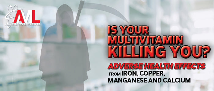 Multivitamins | Adverse Health Effects From Iron, Copper, Manganese and Calcium