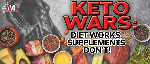 KETO WARS: DIET WORKS, SUPPLEMENTS DON'T