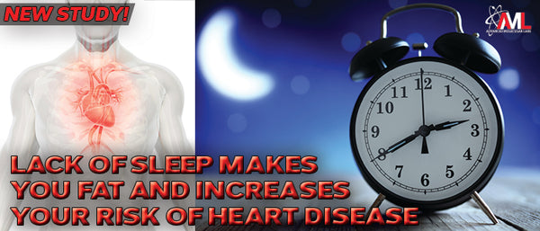 LACK OF SLEEP MAKES YOU FAT AND INCREASES YOUR RISK OF HEART DISEASE