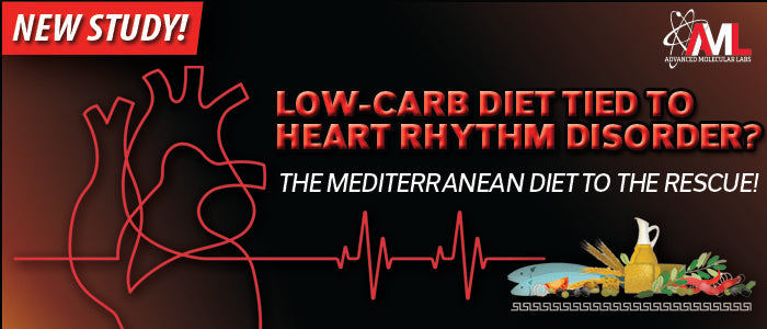 LOW-CARB DIET TIED TO HEART RHYTHM DISORDER? The Mediterranean Diet to the Rescue!