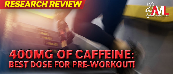 400MG OF CAFFEINE: BEST DOSE FOR PRE-WORKOUT!