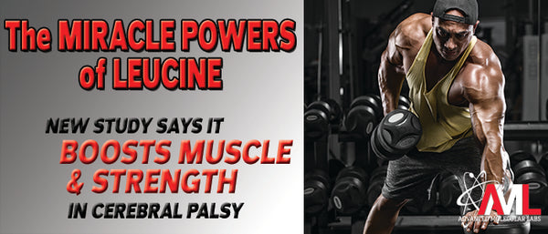 MIRACLE POWERS OF LEUCINE: New Study Says It Boosts Muscle & Strength in Cerebral Palsy