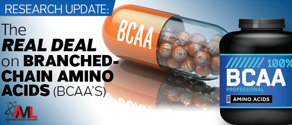 THE REAL DEAL ON BRANCHED-CHAIN AMINO ACIDS (BCAAs)
