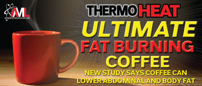 THERMO HEAT ULTIMATE FAT BURNING COFFEE: New Study Says Coffee Can Lower Abdominal and Body Fat
