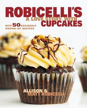Robicelli's A Love Story With Cupcakes by Allison Robicelli