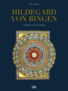 Hildegard Von Bingen: A Journey Into the Images by Hildegard Von Bingen (Artist) and Sara Salvadori (Editor)