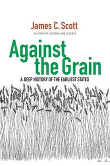 Against the Grain (A Deep History of the Earliest States) by James C. Scott