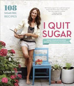 I Quit Sugar  Your Complete 8 Week Detox Program and Cookbook by  Sarah Wilson