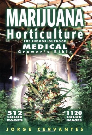 Marijuana Horticulture The Indoor Outdoor Medical Grower s Bible Revised by Jorge Cervantes