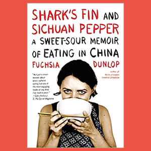 Shark's Fin and Sichuan Pepper A Sweet-Sour Memoir of Eating in China by Fuchsia Dunlop