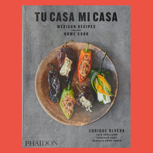 Tu Casa Mi Casa Mexican Recipes For the Home Cook by Enrique Olvera