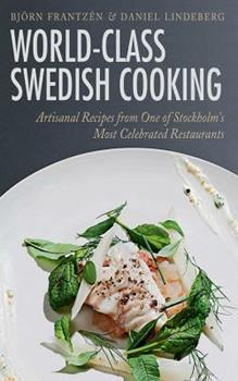 World-Class Swedish Cooking: Artisanal Recipes from One of Stockholm's Most Celebrated Restaurants by Bjorn Franzen and Daniel Lindeberg